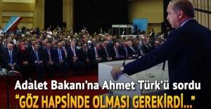 Erdoğan Adalet Bakanı'na Türk'ü sordu: Göz hapsinde olması gerekirdi