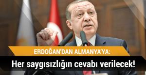 Erdoğan'dan Almanya'ya: Her saygısızlığın cevabı verilecek!