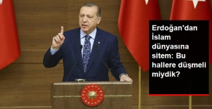 Erdoğan'dan İslam Dünyasına Sitem: Bu Hallere Düşmeli miydik?