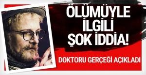 Harun Kolçak'ın ölüm nedeniyle ilgili şok iddia! Doktoru açıkladı
