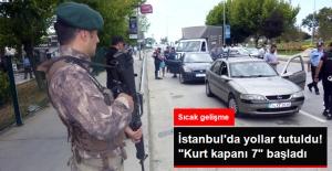 """İstanbul'da Yollar Tutuldu! """"Kurt kapanı 7"""" Operasyonu Başladı"""