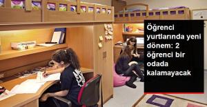 Öğrenci Yurtlarında Yeni Dönem: 2 Öğrenci Bir Odada Kalamayacak