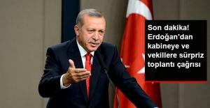 Son Dakika! Erdoğan'dan Kabine Üyelerine ve Milletvekillerine Toplantı Çağrısı