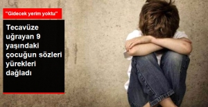 Tecavüze Uğrayan 9 Yaşındaki Çocuğun Sözleri Yürekleri Dağladı: Gidecek Yerim Yoktu