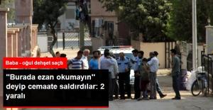 Adana'da Baba ve Oğlu, Ezan Okuyup Namaz Kılan Vatandaşları Darp Etti