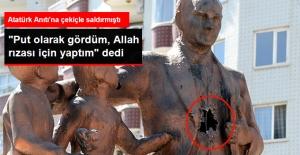 """Atatürk Anıtı'na Çekiçle Saldırdı, """"Put Olarak Gördüm, Allah Rızası için Yaptım!"""" Dedi"""