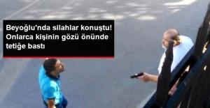 Beyoğlu'nda Sokak Ortasında Silahlar Çekildi: 1 Yaralı