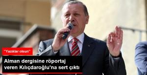 Erdoğan'dan Alman Dergisine Röportaj Veren Kılıçdaroğlu'na Sert Tepki: Yazıklar Olsun