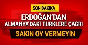 Erdoğan'dan Almanya'daki Türklere flaş çağrı! Sakın oy vermeyin