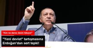 """Erdoğan'dan Ayhan Oğan'ın """"Yeni Devlet"""" Sözlerine Sert Tepki: Bizim Başka Devletimiz Yok!"""