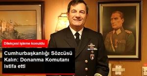 İbrahim Kalın: Donanma Komutanı, Kendi İsteğiyle İstifasını Verdi