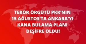 Kanlı Plan Deşifre Oldu! Terör Örgütü PKK, 15 Ağustos'ta Ankara'yı Kana Bulayacaktı