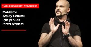 Mahkeme, Atalay Demirci'nin Tahliye Kararına Yapılan İtirazı Reddetti