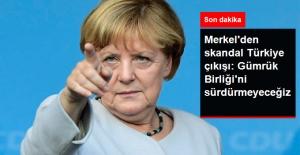 Merkel'den Açıklama: Türkiye'yle Gümrük Birliği Anlaşması İmzalamayacağız