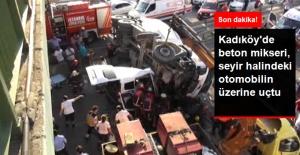 Son Dakika! Kadıköy'de Beton Mikseri Köprüden, Seyir Halindeki Aracın Üzerine Uçtu