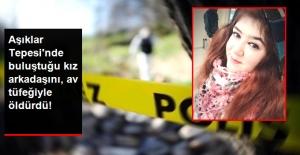 Aşıklar Tepesi'nde Buluştuğu Kız Arkadaşını Av Tüfeğiyle Öldürdü!