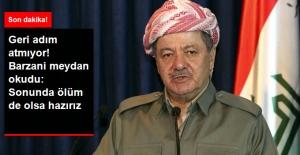 Barzani Meydan Okudu: Sonunda Ölüm de Olsa Hazırız