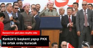 Barzani'nin Gizli Planı: Kerkük'ü Başkent Yapıp PKK ile Ortak Ordu Kuracak