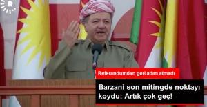 Barzani Noktayı Koydu: Referandumu Ertelemek İçin Artık Çok Geç