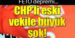 Eski CHP'li vekile FETÖ soruşturması!