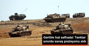 Gerilim Hat Safhada! Tanklar Sınırda Savaş Pozisyonu Aldı