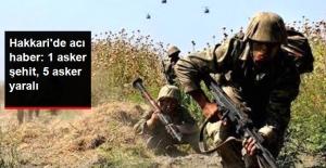 Hakkari'de Çatışma: 1 Asker Şehit, 5 Asker Yaralı