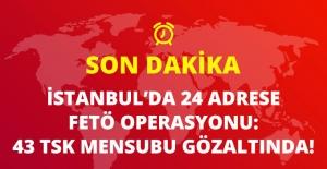 İstanbul'da 24 Adrese FETÖ Operasyonu: 43 TSK Mensubu Gözaltında