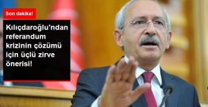 Kılıçdaroğlu, Referandum Krizinin Çözümü İçin Üçlü Zirve Önerdi