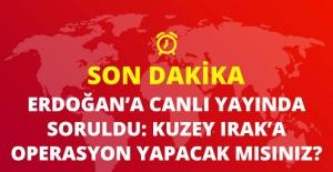 """""""Kuzey Irak'a Operasyon Yapılacak mı?"""" Diye Sorulan Erdoğan: Bunu MGK'da Konuşacağız"""