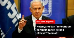 Netenyahu'dan Partisinin Vekillerini Uyardı: Referandum Hakkında Konuşmayın