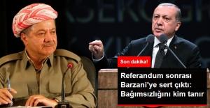 Referandum Sonrası Erdoğan'dan Barzaniye Tepki: Senin Bağımsızlığını Kim Tanıyacak