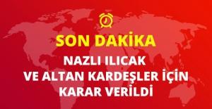 Son Dakika! FETÖ'nün Medya Yapılanmasında Nazlı Ilıcak ve Altan Kardeşler İçin Karar Verildi
