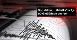 Son Dakika... Meksika'da 7,4 Büyüklüğünde Deprem