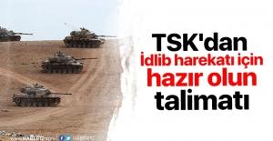 """TSK'dan """"İdlib harekatı için hazır olun"""" talimatı"""