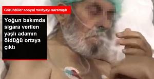 Yoğun Bakımda Sigara Verilen Yaşlı Adam, Hayatını Kaybetmiş