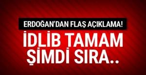 Erdoğan açıkladı! İdlib operasyonu tamam şimdi sıra orada