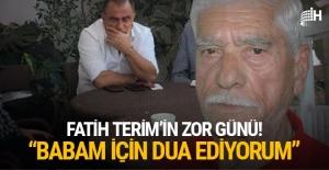 Fatih Terim'in zor günü: 'Babam için dua ediyorum'