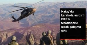 Hatay'da Karakola Saldırı! PKK'lı Teröristlerle Sıcak Çatışma Çıktı