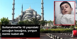 Sultanahmet'te 10 Yaşındaki Çocuğun Bacağına Yorgun Mermi İsabet Etti