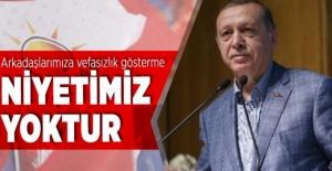 Cumhurbaşkanı Erdoğan: Arkadaşlarımıza vefasızlık gösterme niyetimiz yoktur