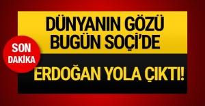 Dünyanın gözü bugün Soçi'de! Erdoğan yola çıktı