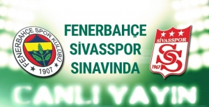 Fenerbahçe-Sivasspor maçı