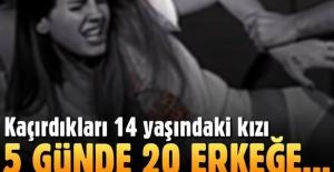 Kaçırdıkları 14 yaşındaki kızı, 5 günde 20 erkeğe sattılar