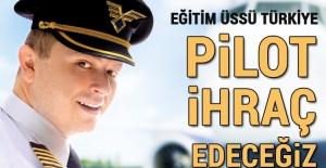 Türkiye dünyaya pilot ihraç edecek