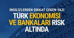 İngiliz dergisi yazdı: Türk ekonomisi ve bankaları risk altında