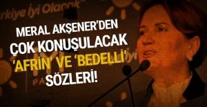 Akşener'den çok konuşulacak 'bedelli' ve 'Afrin' sözleri