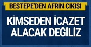 Beştepe'den flaş Afrin açıklaması: Kimseden icazet almayız