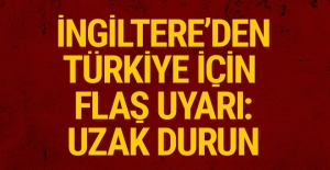 İngiltere'den Türkiye'ye seyahat uyarısı!