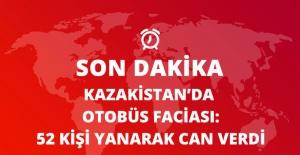 Kazakistan'da Facia: Otobüs Yandı, 52 Kişi Feci Şekilde Öldü