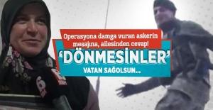 Operasyona damga vuran askerin mesajına, ailesinden cevap! ''Dönmesinler, vatan sağolsun...